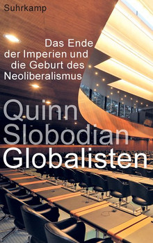 Globalisten. Das Ende der Imperien und die Geburt des Neoliberalismus - Quinn Slobodian  [Gebundene Ausgabe]