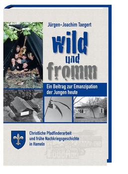 Wild und fromm. Ein Beitrag zur Emanzipation der Jungen heute - Jürgen-Joachim Taegert  [Gebundene Ausgabe]