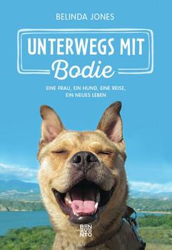 Unterwegs mit Bodie. Eine Frau, ein Hund, eine Reise, ein neues Leben - Belinda Jones  [Gebundene Ausgabe]