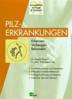 Pilzerkrankungen. Erkennen, Vorbeugen, Behandeln - Magda Antonic