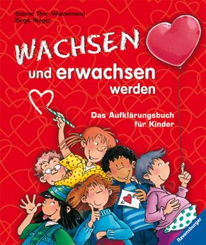 Wachsen und erwachsen werden: Das Aufklärungsbuch für Kinder - Sabine Thor-Wiedemann