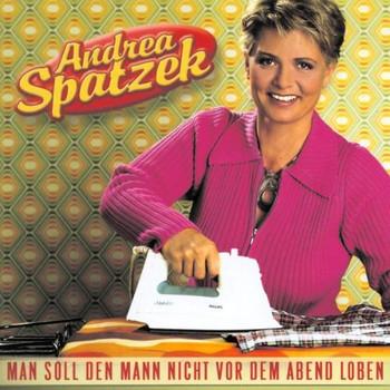 Andrea Spatzek - Man Soll Den Mann Nicht Vor dem Abend Loben