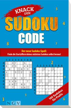 Knack den Sudoku-Code - Für Profis: Der neue Sudoku-Spaß: Finde alle Startziffern deines nächsten Sudokus selbst heraus! - .