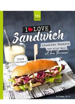 MixGenuss: I LOVE SANDWICH. Kreative Rezepte aus aller Welt für den Thermomix! - Corinna Wild  [Taschenbuch]