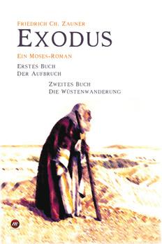 Exodus: Ein Moses-Roman  Erstes Buch - Der Aufbruch Zweites Buch - Die Wüstenwanderung - Zauner, Friedrich Ch.