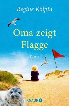 Oma zeigt Flagge: Roman - Kölpin, Regine