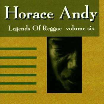 Horace Andy - Legends of Reggae,Vol.6