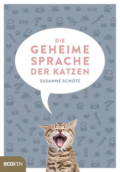 Die geheime Sprache der Katzen - Susanne Schötz  [Gebundene Ausgabe]