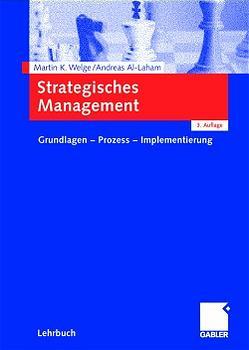 Strategisches Management. Grundlagen - Prozess - Implementierung - Martin K. Welge