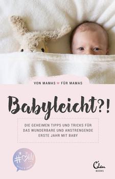 Babyleicht?!: Die geheimen Tipps und Tricks für das wunderbare und anstrengende erste Jahr mit Baby - Von Mamas für Mamas [Taschenbuch]