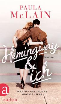Hemingway und ich. Roman - Paula McLain  [Gebundene Ausgabe]