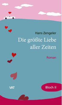 Die größte Liebe aller Zeiten. Die Josef-Bloch-Trilogie, Band II. Roman - Hans Zengeler