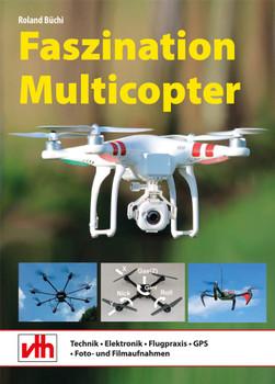 Faszination Multicopter: Technik  Elektronik  Flugpraxis - Büchi, Roland