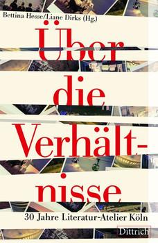 Über die Verhältnisse. 30 Jahre Literatur-Atelier Köln [Taschenbuch]