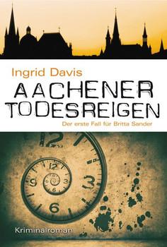 Aachener Todesreigen. Der erste Fall für Britta Sander - Ingrid Davis  [Taschenbuch]