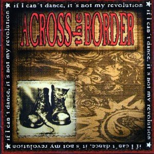 Across the Border - If I Can't Dance-It's Not My Revolution