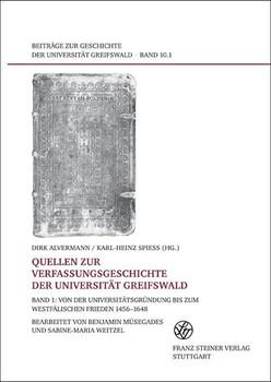 Quellen zur Verfassungsgeschichte der Universität Greifswald. Bd. 1. Von der Universitätsgründung bis zum Westfälischen Frieden 1456–1648 [Gebundene Ausgabe]