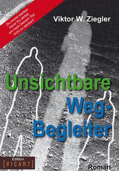 Unsichtbare Weg-Begleiter: Roman - Ziegler, Viktor W