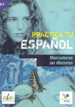 Marcadores del discurso: Practica tu español. C1 - Marchante, Pilar