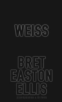 Weiß - Bret Easton Ellis  [Gebundene Ausgabe]