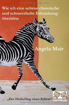 Der Hufschlag eines Zebras: Wie ich eine seltene chronische und schmerzhafte Erkrankung überlebte - Mair, Angela
