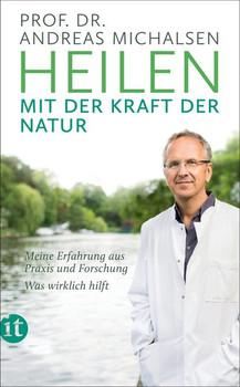 Heilen mit der Kraft der Natur. Meine Erfahrung aus Praxis und Forschung – Was wirklich hilft - Prof. Dr. Andreas Michalsen  [Taschenbuch]
