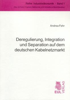 Deregulierung, Integration und Separation auf dem deutschen Kabelnetzmarkt - Andrea Fehr