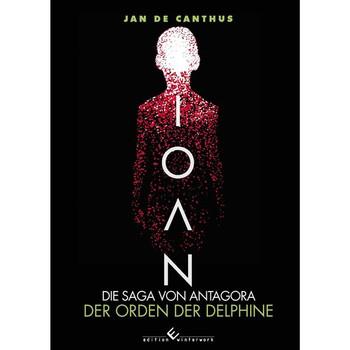 Ioan - Die Sage von Antagora. Der Orden der Delphine - Band 2 - Jan de Canthus  [Gebundene Ausgabe]