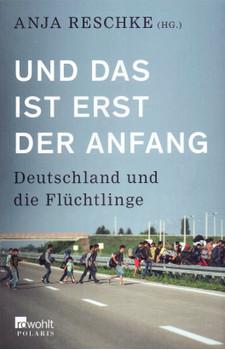 Und das ist erst der Anfang: Deutschland und die Flüchtlinge - Anja Reschke [Taschenbuch]