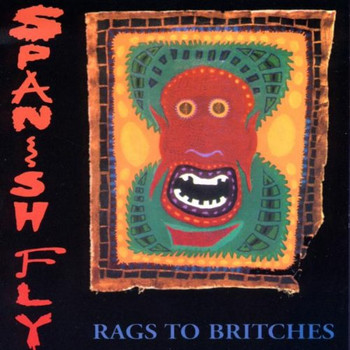 Spanish Fly - Rags to Britches