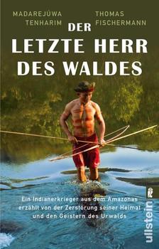 Der letzte Herr des Waldes. Ein Indianerkrieger aus dem Amazonas erzählt vom Kampf gegen die Zerstörung seiner Heimat und von den Geistern des Urwalds - Madarejúwa Tenharim  [Taschenbuch]