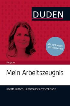 Duden Ratgeber: Mein Arbeitszeugnis - Rechte kennen, Geheimcodes entschlüsseln - Stephanie Kaufmann [Taschenbuch]