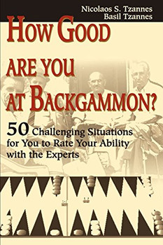 How Good Are You at Backgammon?: 50 Challenging Situations for You to Rate Your Ability with the Experts - Tzannes, Nicolaos