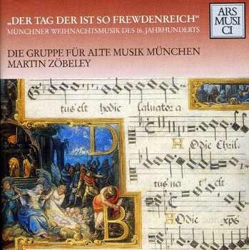 Zöbeley - Der Tag der ist so frewdenreich (Münchner Weihnachtsmusik des 16. Jahrhunderts)