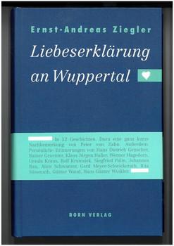 Liebeserklärung an Wuppertal - Ernst A Ziegler  [Gebundene Ausgabe]