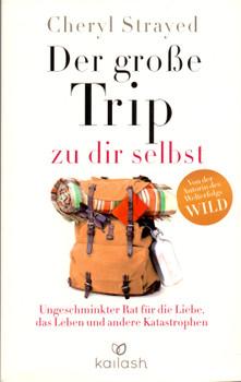 Der große Trip zu dir selbst - Cheryl Strayed [Taschenbuch]