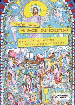 An Jakob, das Schlitzohr. Briefe mit Randnotizen an das biblische Personal - Steffen Hunder  [Taschenbuch]
