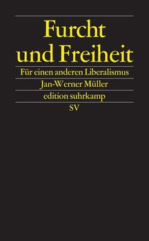 Furcht und Freiheit. Für einen anderen Liberalismus - Jan-Werner Müller  [Taschenbuch]
