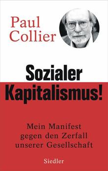 Sozialer Kapitalismus!. Mein Manifest gegen den Zerfall unserer Gesellschaft - Paul Collier  [Gebundene Ausgabe]