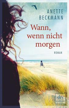 Wann, wenn nicht morgen - Anette Beckmann [Taschenbuch]