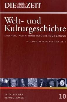 Die ZEIT-Welt- und Kulturgeschichte in 20 Bänden. 10. Epochen, Fakten, Hintergründe. Zeitalter der Revolutionen - Richard Herzinger