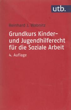 Grundkurs Kinder- und Jugendhilferecht für die Soziale Arbeit - Reinhard J. Wabnitz [Taschenbuch, 4. Auflage 2015]