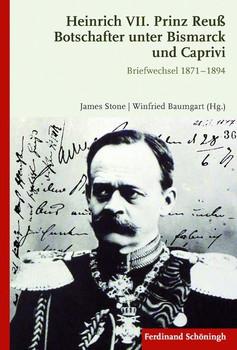 Heinrich VII. Prinz Reuß Botschafter unter Bismarck und Caprivi. Briefwechsel 1871 - 1894 - Winfried Baumgart