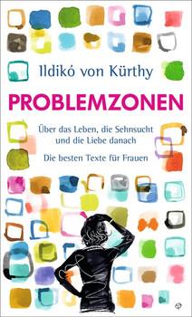 Problemzonen. Über das Leben, die Sehnsucht und die Liebe danach.Die besten Texte - Ildikó von Kürthy  [Gebundene Ausgabe]