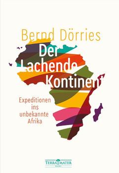 Der lachende Kontinent. Expeditionen ins unbekannte Afrika - Bernd Dörries  [Gebundene Ausgabe]