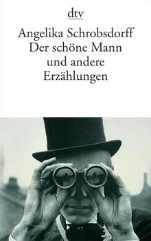 Der schöne Mann: und andere Erzählungen (Fiction, Poetry & Drama) - Angelika Schrobsdorff