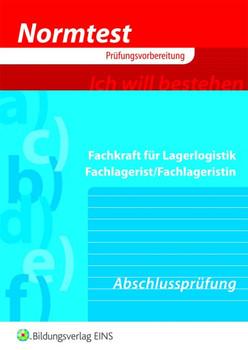 Normtest Prüfungsvorbereitung Fachkraft für Lagerlogistik, Fachlagerist/Fachlagerstin. Abschlussprüfung (Lernmaterialien) - Gerd Baumann