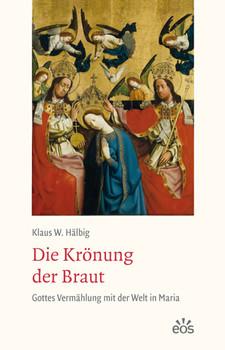 Die Krönung der Braut: Gottes Vermählung mit der Welt in Maria - Hälbig, Klaus W