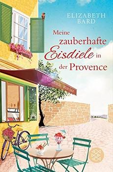 Meine zauberhafte Eisdiele in der Provence - Elizabeth Bard [Taschenbuch]