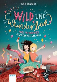 Wild und wunderbar (1). Zwei Freundinnen gegen den Rest der Welt - Ilona Einwohlt  [Gebundene Ausgabe]